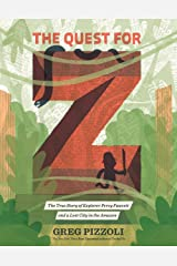 The Quest for Z: The True Story of Explorer Percy Fawcett and a Lost City in the Amazon Hardcover