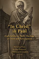 """""""In Christ"""" in Paul: Explorations in Paul's Theology of Union and Participation Paperback"""