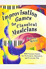 Improvisation Games for Classical Musicians: A Collection of Musical Games With Suggestions for Use/G7173 Spiral-bound