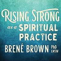Rising Strong as a Spiritual Practice