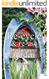 Re-cycle and Re-use Stuff in Your Garden