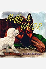 Muffy & Valor: A True Dog Story (True Pet Stories for Kids Book 1) Kindle Edition