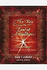The Key to Living the Law of Attraction: The Secret To Creating the Life of Your Dreams Kindle Edition