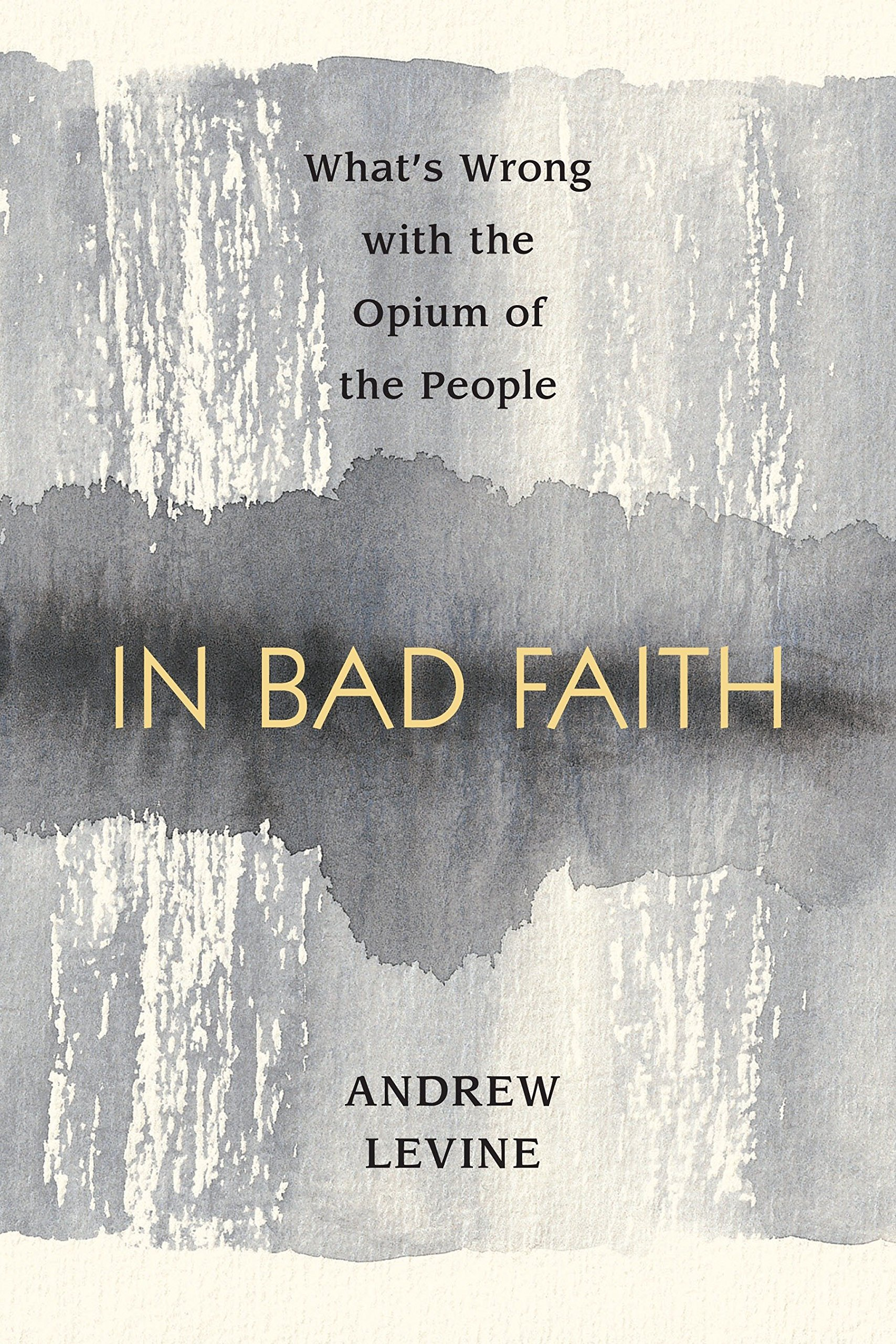Read Online In Bad Faith: What's Wrong With the Opium of the People PDF