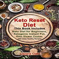 Keto Reset Diet: This Book Includes - Keto Diet for Beginners, Ketogenic Instant Pot, Keto Slower Cooker