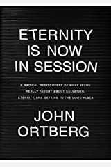Eternity Is Now in Session: A Radical Rediscovery of What Jesus Really Taught about Salvation, Eternity, and Getting to the Good Place Kindle Edition