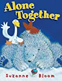 Alone Together (Goose and Bear Stories)