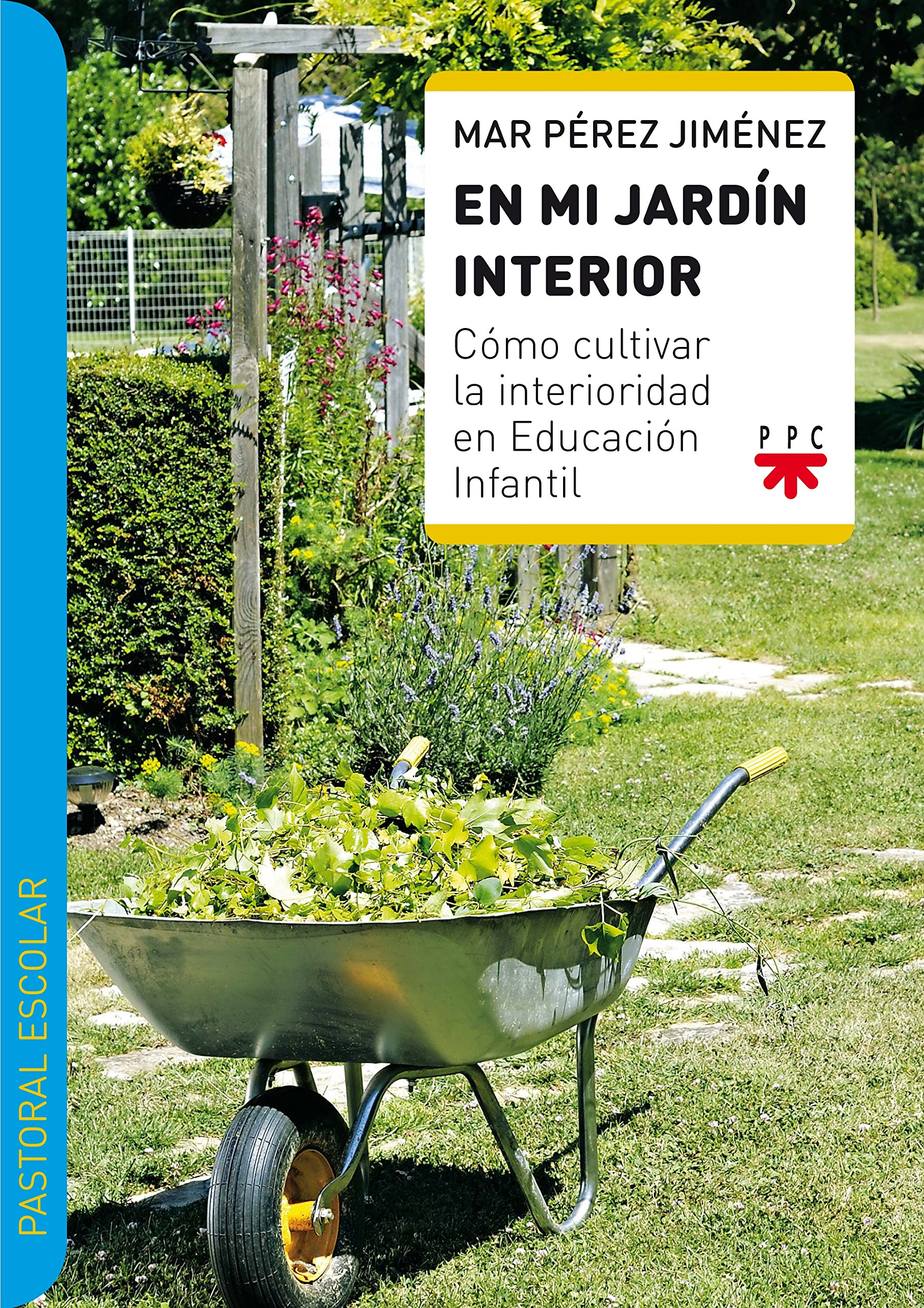 En Mi Jardín Interior: Cómo cultivar la interioridad en Educación Infantil Pastoral escolar: Amazon.es: Pérez Jiménez, Mar, Genárez, Sergio: Libros
