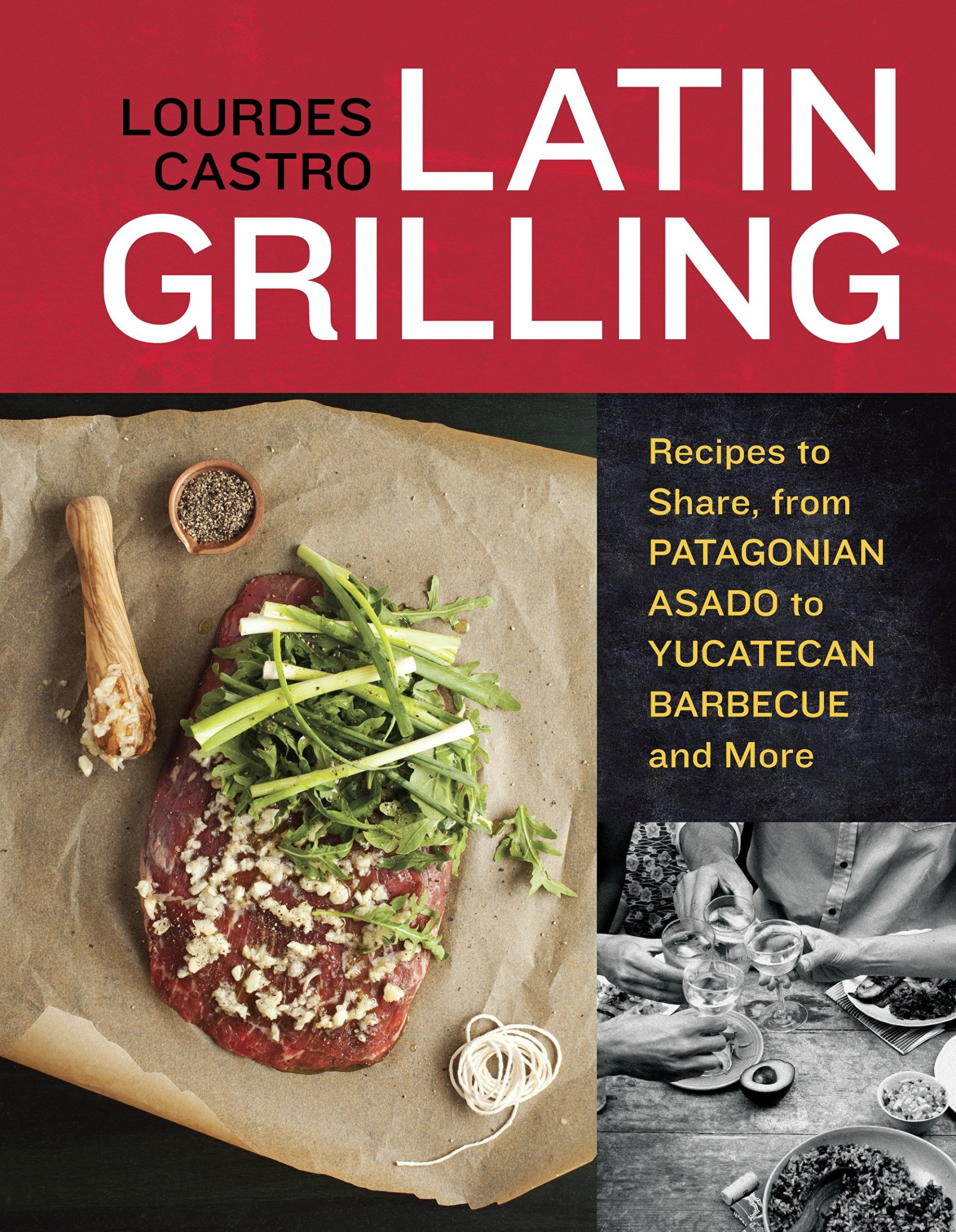 Latin Grilling: Recipes to Share from Patagonian Asado to Yucatecan Barbecue and More [A Cookbook]