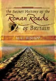 The Secret History of the Roman Roads of Britain
