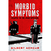 Morbid Symptoms: Relapse in the Arab Uprising (English Edition)