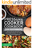 Pressure Cooker Cookbook for beginners: Quick and easy Recipes to lose weight and get into shape (Easy, Healthy and Delicious Low Carb Pressure Cooker Series 1)