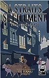 A Straits Settlement: A Superintendent Le Fanu Mystery (Superintendent Le Fanu Mystery Series Book 3)