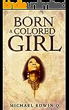BORN A COLORED GIRL
