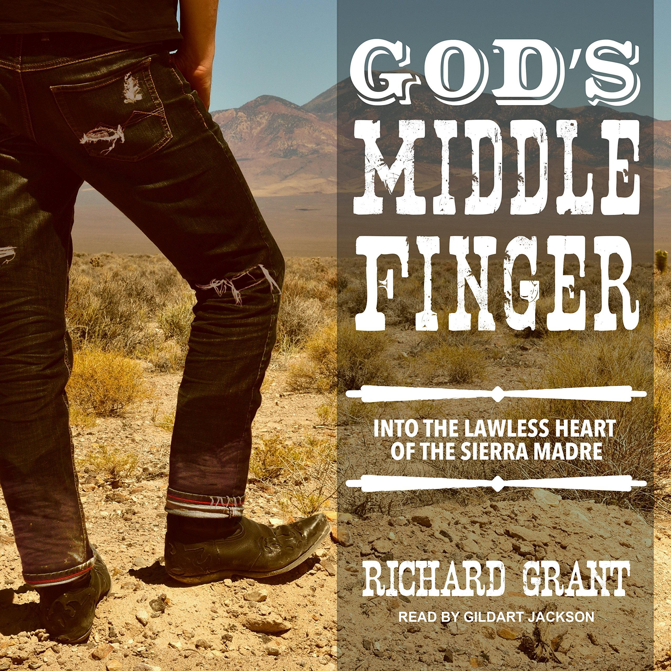 Download God's Middle Finger: Into the Lawless Heart of the Sierra Madre PDF