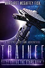 Trainee: A Science Fiction Adventure (Seeds Among the Stars Book 2) Kindle Edition