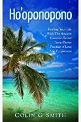 Ho'oponopono Book: Healing Your Life With The Ancient Hawaiian Secret Power-Prayer Practice of Love And Forgiveness (How to love yourself Book 2) Kindle Edition