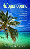 Ho'oponopono Book: Healing Your Life With The Ancient Hawaiian Secret Power-Prayer Practice of Love And Forgiveness (How to love yourself Book 2)