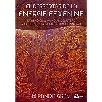 El despertar de la energía femenina. La bendición mundial del útero y el retorno a la auténtica feminidad (Taller de la hechicera)