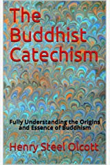 The Buddhist Catechism: Fully Understanding the Origins and Essence of Buddhism Kindle Edition