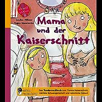 Mama und der Kaiserschnitt - Das Kindersachbuch zum Thema Kaiserschnitt, nächste Schwangerschaft und natürliche Geburt (Ich weiß jetzt wie!)