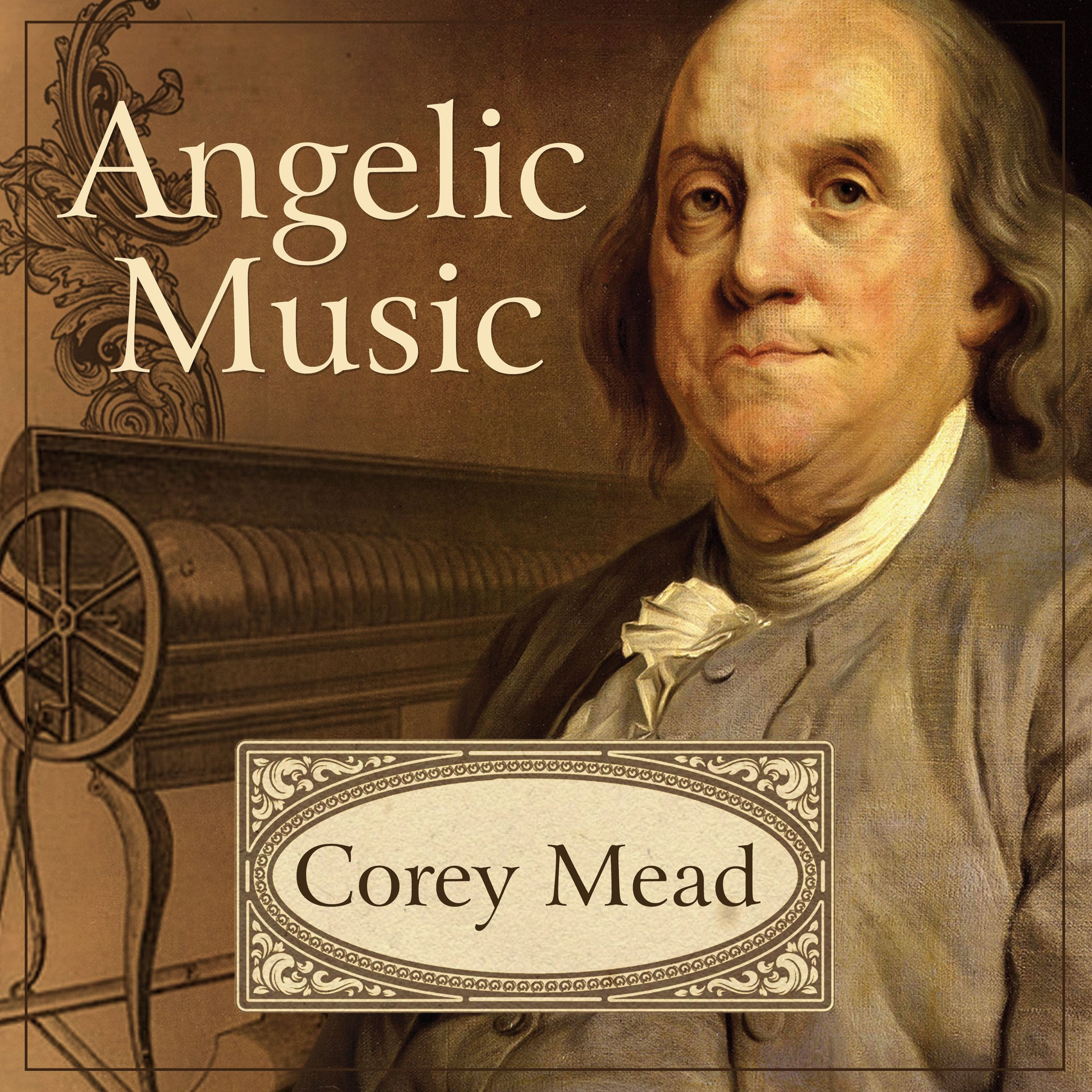 Angelic Music: The Story of Benjamin Franklin's Glass Armonica