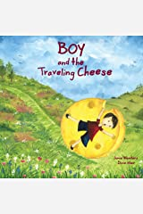 Boy and the Traveling Cheese: A Wonderful & Whimsical Picture Book for Kids About a Great Big Adventure & Sharing Kindle Edition