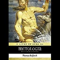 O livro de ouro da mitologia: Histórias de deuses e heróis