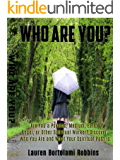 Who Are You?: Are You a Psychic, Medium, Earth Angel, or Other Spiritual Worker?  Discover Who You Are and What Your Spiritual Path Is (Lauren Bortolami Robbins)