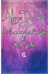 Always Be You: A Chameleon Moon Short Story (Chameleon Moon Short Stories Book 3) Kindle Edition