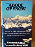 Abode of Snow: A History of Himalayan Exploration and Mountaineering from Earliest Times to the Ascent of Everest