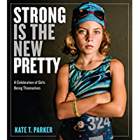 Strong Is the New Pretty: A Celebration of Girls Being Themselves book cover