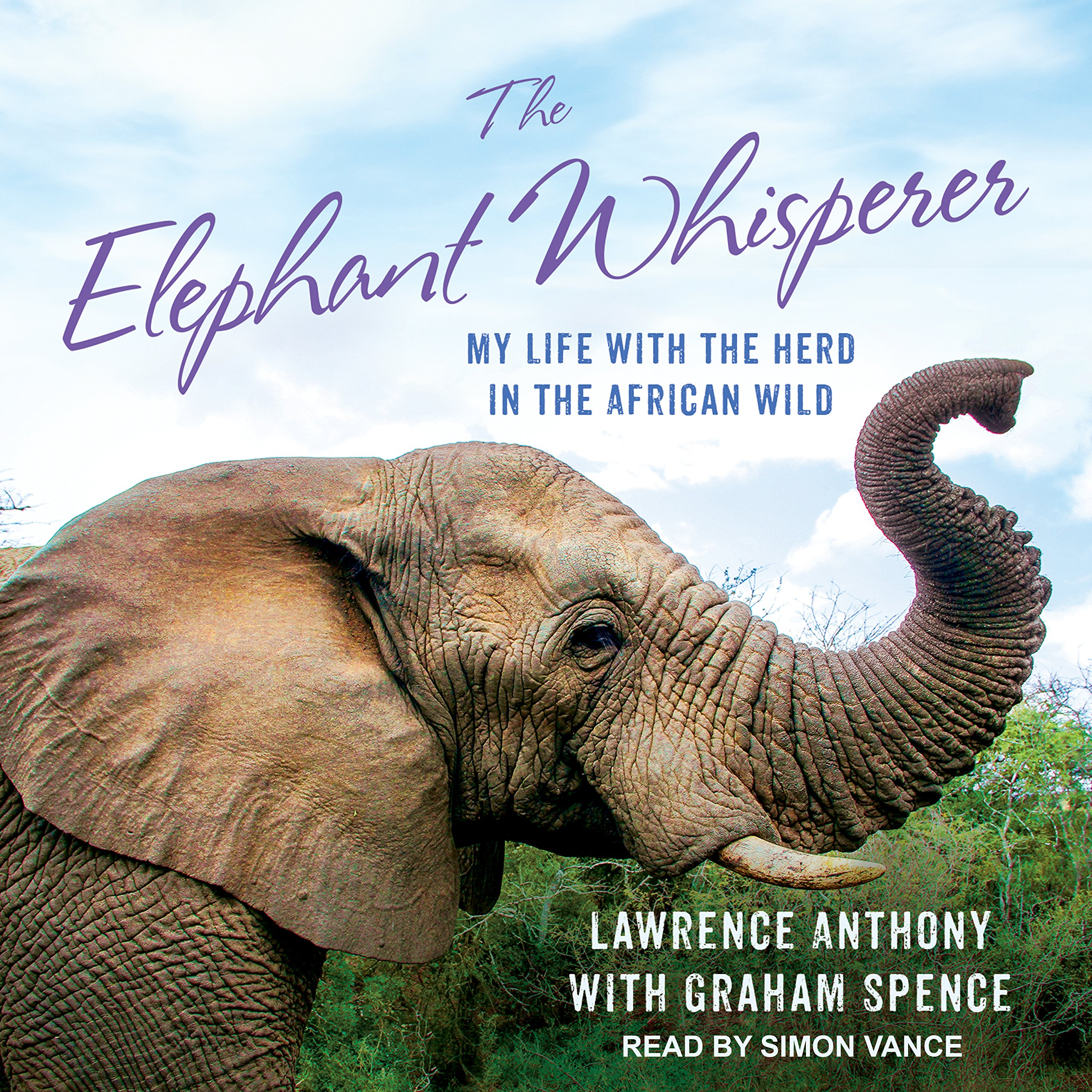 The Elephant Whisperer: My Life With the Herd in the African Wild:  Amazon.co.uk: Lawrence Anthony, Simon Vance, Thea Feldman, Graham Spence:  9781541453340: ...