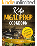 KETO MEAL PREP COOKBOOK: The Complete Ketogenic Diet Meal Prep Guide And 30-Day Plan For Success (The Ketogenic Diet Cookbooks Book 1)