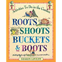 Roots Shoots Buckets & Boots: Gardening Together with
