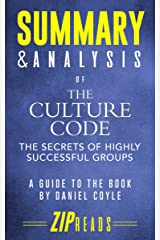 Summary & Analysis of The Culture Code: The Secrets of Highly Successful Groups | A Guide to the Book by Daniel Coyle Kindle Edition