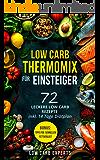 Low Carb Thermomix© für Einsteiger: 72 leckere Low Carb Rezepte inkl. 14 Tage Diätplan BONUS: Tipps für schnellen Fettverlust (Abnehmen, Low Carb Kochbuch; Thermomix Kochbücher; Thermomix Rezepte)