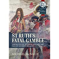 St. Ruth's Fatal Gamble: The Battle of Aughrim 1691 and the Fall of Jacobite Ireland