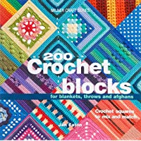 200 Crochet Blocks: For Blankets, Throws and Afghans