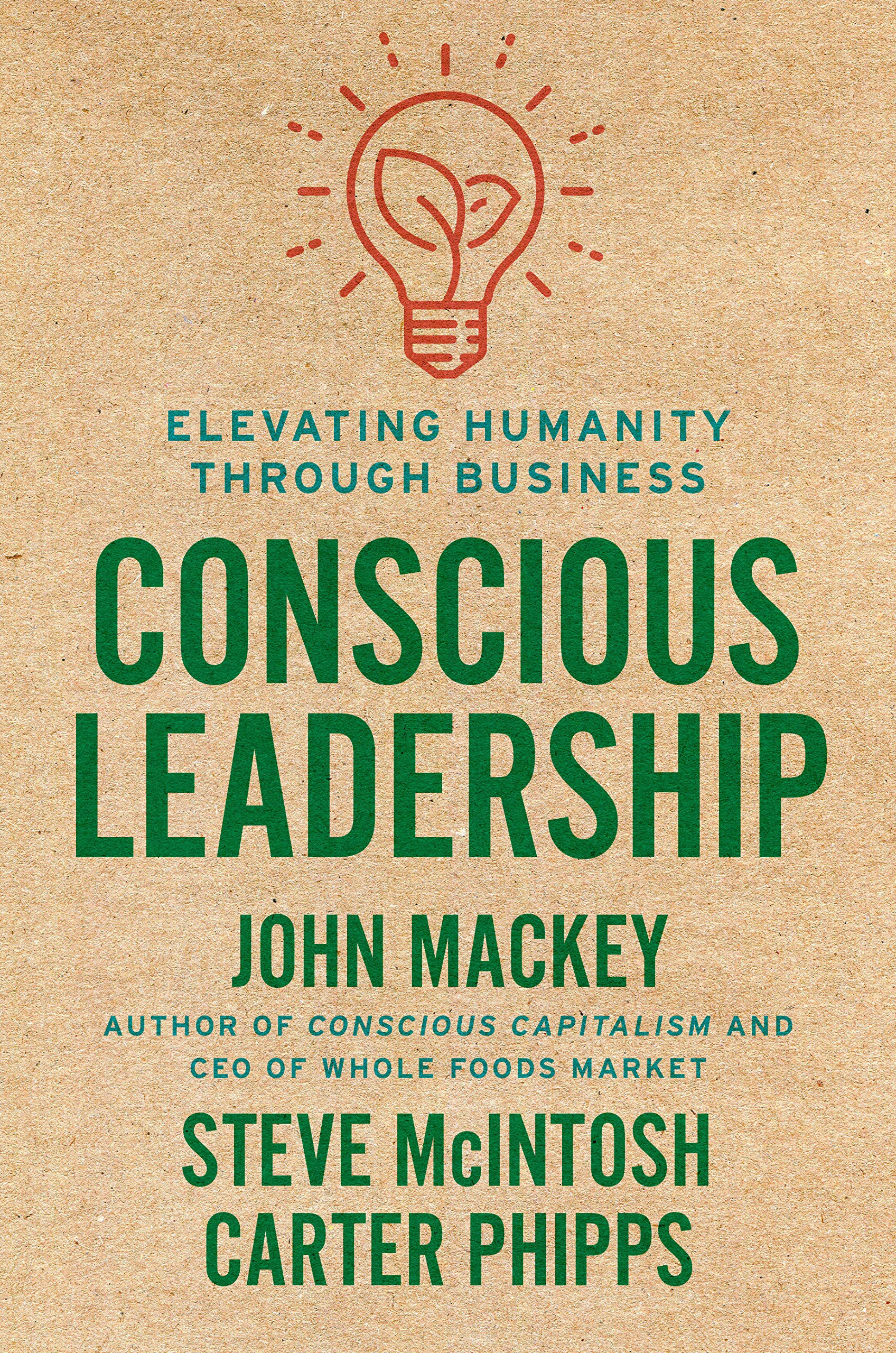 Conscious Leadership: Elevating Humanity Through Business ...