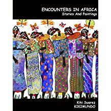 Encounters In Africa: Stories And Paintings (Magic Encounters In A Fantastic World Book 2) Dec 23, 2014