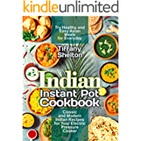 Indian Instant Pot Cookbook: Classic and Modern Indian Recipes for Your Electric Pressure Cooker. Try Healthy and Easy…