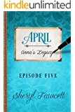 April: Episode 5 (Anna's Legacy)