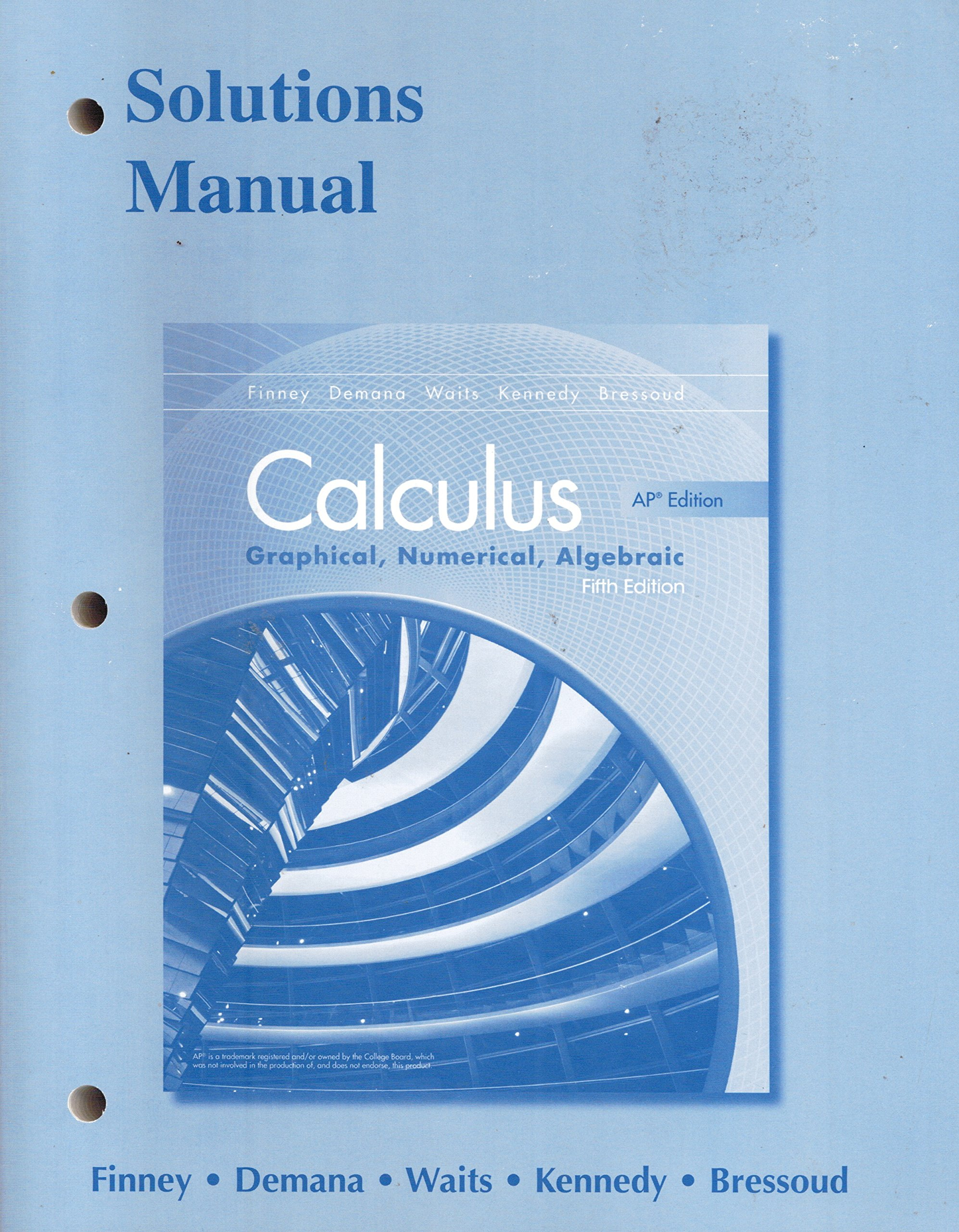 Calculus AP Edition: Graphical, Numerical, Algebraic: Solutions Manual:  Ross L. Finney, Franklin D. Demana, Bert K. Waits, Daniel Kennedy, ...