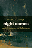 Night Comes: Death, Imagination, and the Last Things