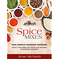 Spice Mixes: Your Complete Seasoning Cookbook: How to Mix Herbs And Spices For Amazing Seasonings and Rubs (English…