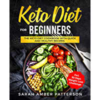 Keto Diet for Beginners: The Keto Diet Cookbook with Quick and Healthy Recipes incl. 30 Days Weight Loss Plan (English Edition)