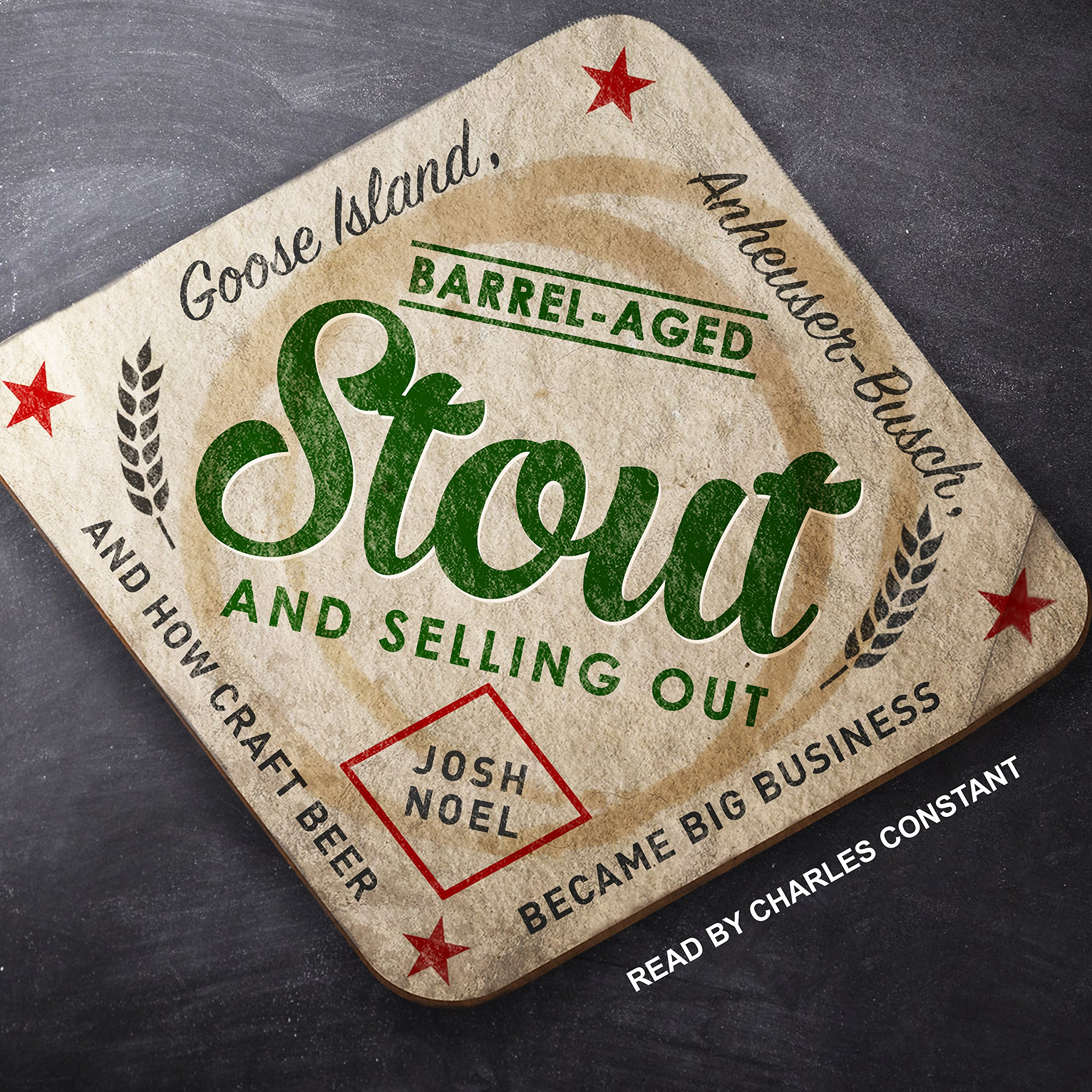Barrel-Aged Stout and Selling Out: Goose Island, Anheuser-Busch, and How Craft Beer Became Big Business: Amazon.es: Josh Noel, Charles Constant: Libros en ...