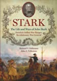 Stark; The Life and Wars of John Stark, French and Indian War Ranger, Revolutionary War General