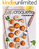 Easy Croquette Cookbook: 50 Delicious Croquette Recipes (2nd Edition)